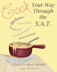 Photo of Front book cover of &quot;Cook Your Way Through The S.A.T.&quot; by Charis Freiman-Mendel, who blogs at www.SATgourmet.com